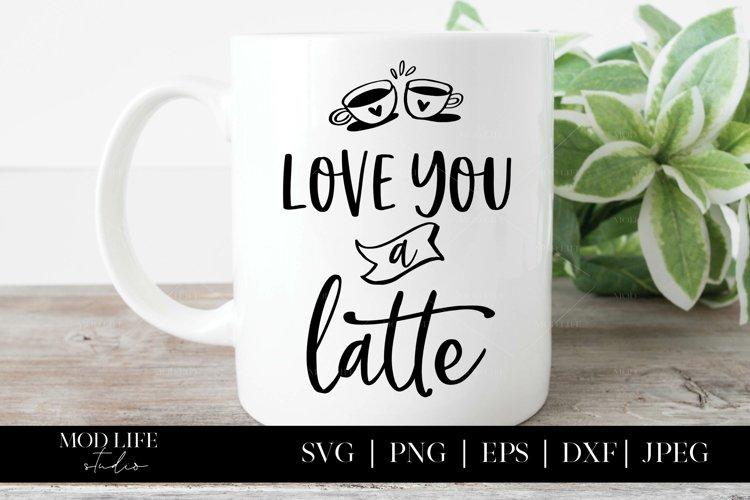 Love You A Latte SVG Cut File - SVG PNG JPEG DXF EPS