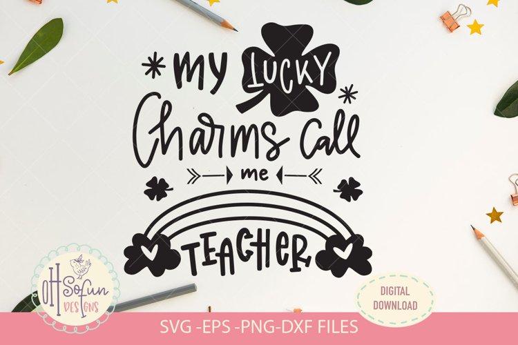 My lucky charms call me teacher, st patricks SVG
