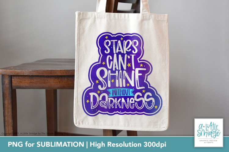 Stars Cant Shine Without Darkness | Sublimation Design
