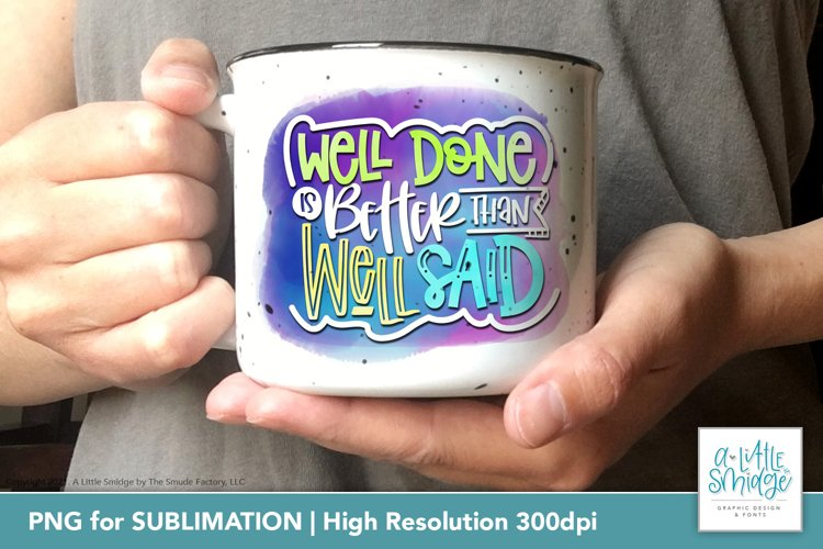 Well Done Is Better Than Well Said | Sublimation Design