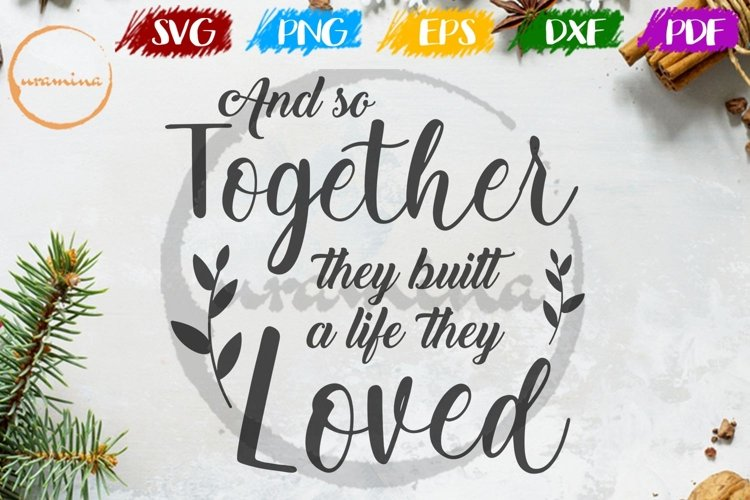 Together They Built A Life They Loved Wedding SVG PDF PNG example image 1