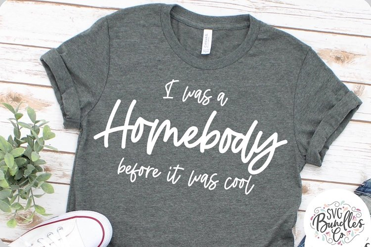I Was a Homebody Before It Was Cool -SVG DXF PNG example image 1