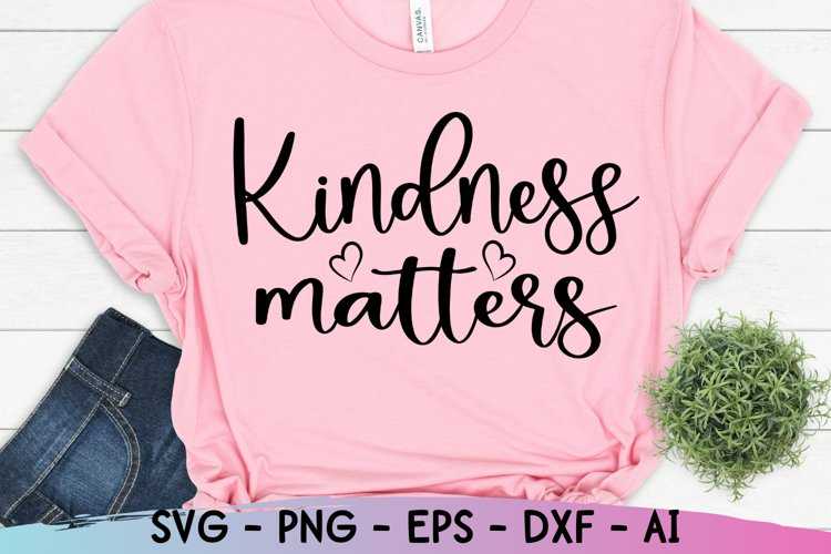 Kindness Matters Svg, Be Kind Svg, Kindness Svg example image 1