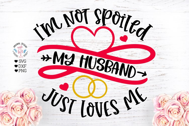 Im not spoiled my husband just loves me - Wife Cut File