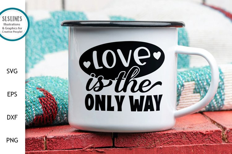Love is the Only Way SVG - Inspirational Design
