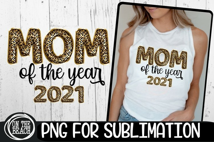 MOM Of The Year 2021 - Leopard- 300 DPI PNG for Sublimation