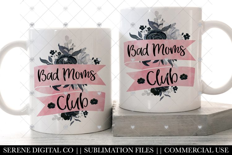 Bad Moms Club PNG File - Funny Mom Sublimation Quotes