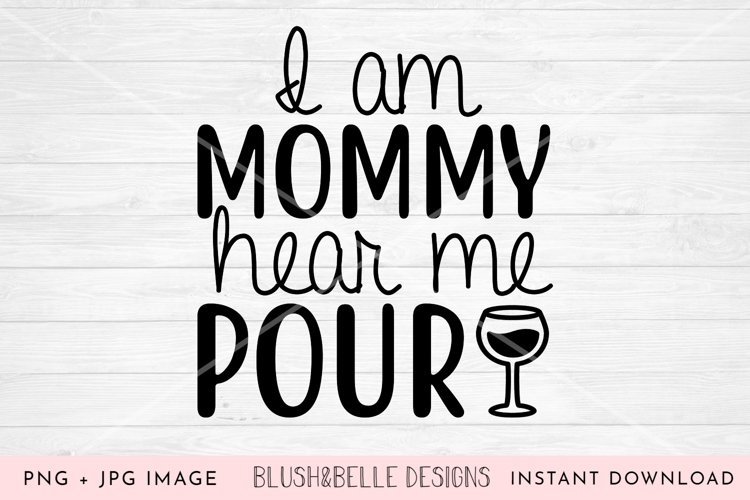 I Am Mommy, Hear Me Pour - PNG, JPG example image 1