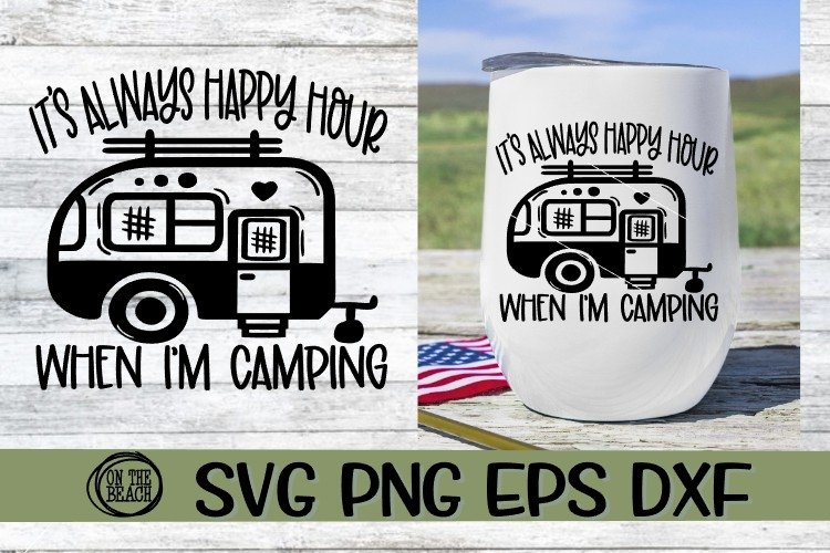 Camping SVG - Its Always Happy Hour When Im Camping