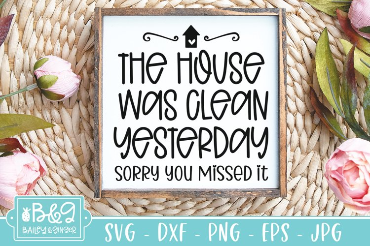 Farmhouse Sign | Home SVG | House Was Clean Yesterday example