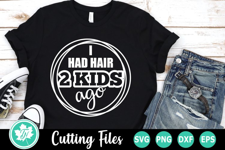 I Had Hair 2 Kids Ago - A Fathers Day SVG Cut File example image 1