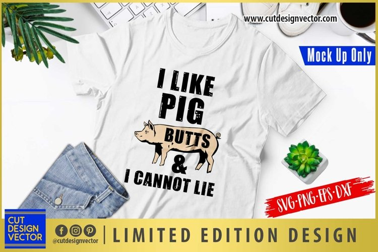 I Like Pig Butts and I Cannot Lie SVG example image 1