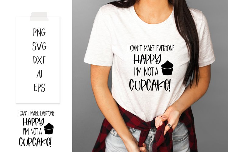 """""""I cant make everyone happy Im not a Cupcake!"""" SVG Png AI"""