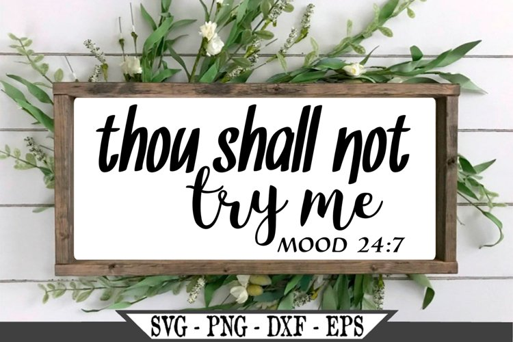 Thou Shall Not Try Me Mood 24 7 Funny SVG example image 1