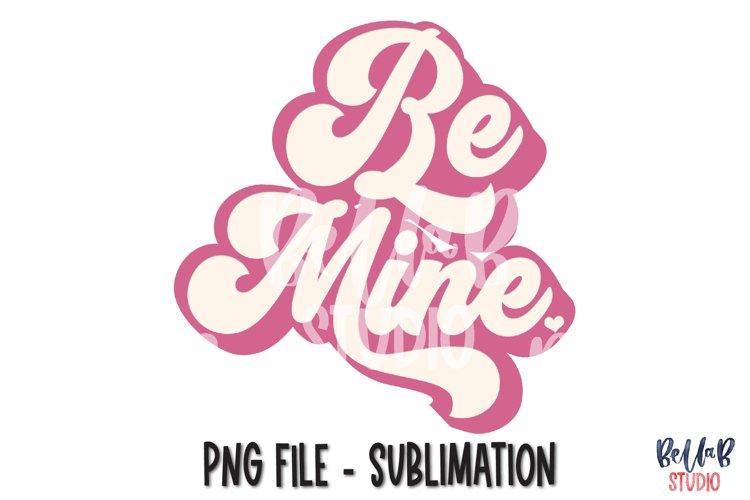 Retro Be Mine Sublimation Design, Valentine's Day Design example image 1