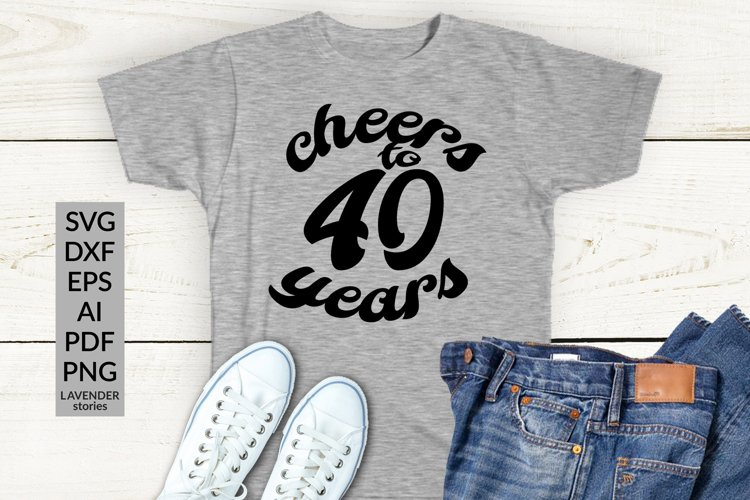 Cheers to 40 years - 40 Birthday shirt SVG cut file example image 1
