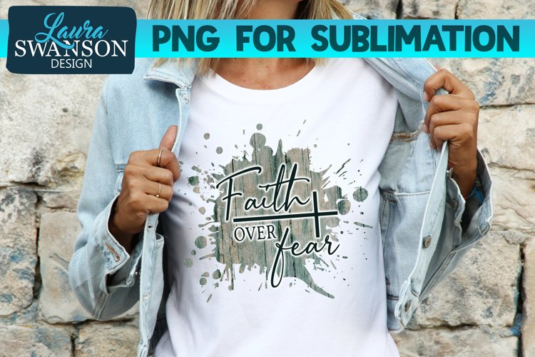 Faith Over Fear PNG | Christian PNG | Cross PNG Sublimation