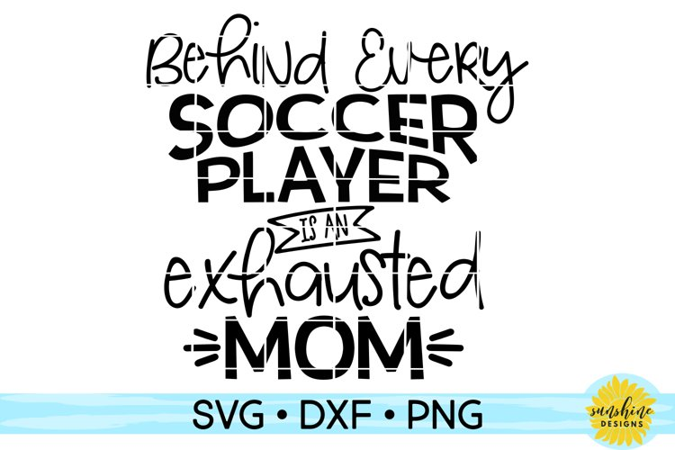 BEHIND EVERY SOCCER PLAYER IS AN EXHAUSTED MOM SVG