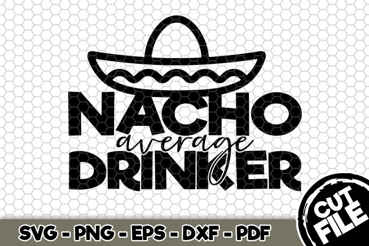 Nacho average drinker - SVG Cut File n344