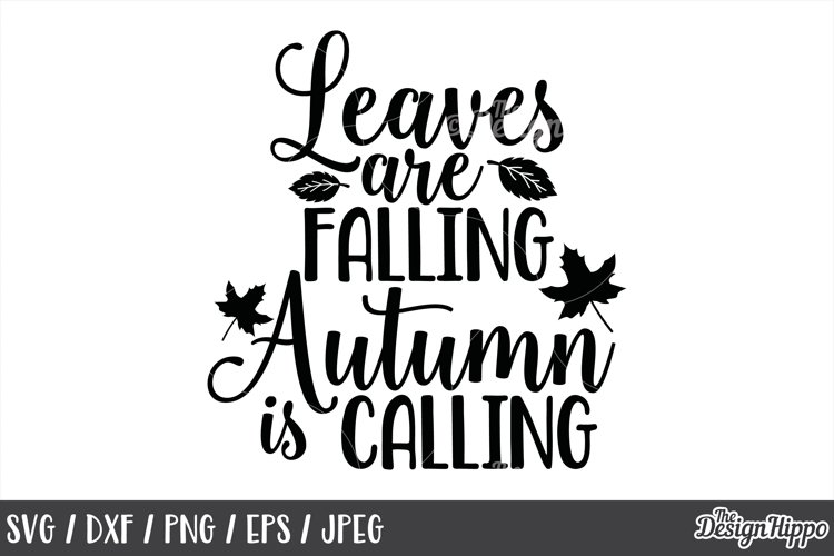 Fall Leaves Are Falling Autumn Is Calling Svg Autumn Svg 137809 Cut Files Design Bundles