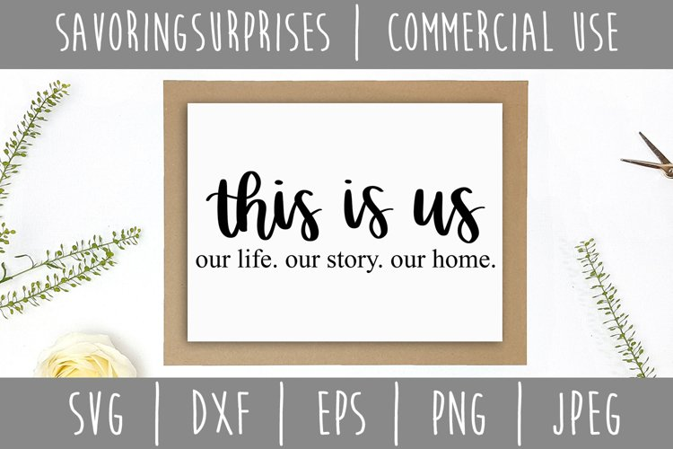 This is Us Our Life, Our Story, Our Home SVG, DXF, EPS, PNG