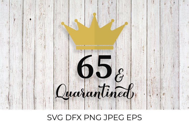 65 and Quarantined. Funny 65th Birthday quote SVG cut file example image 1