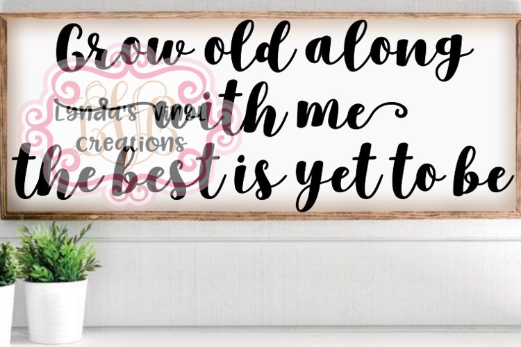 Grow old along with me the best is yet to be//SVG/EPS/DXF Fi example image 1