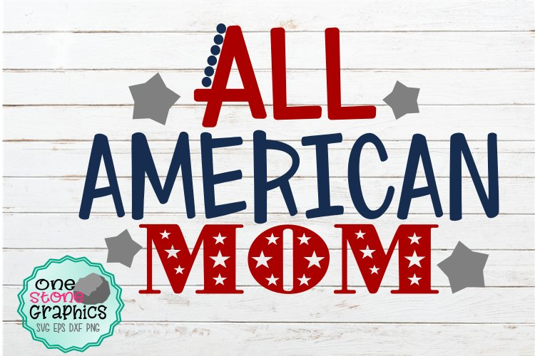 fourth of july svg,fourth of july svgs,all american mom svg