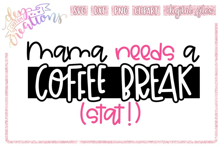 Mama Needs a Coffee Break Stat! - SVG DXF PNG Cut File