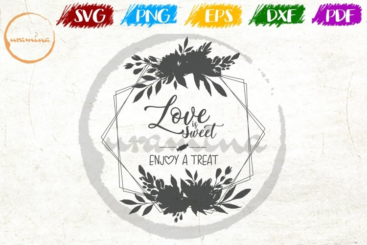 Love Is Sweet Wedding SVG PDF PNG example image 1