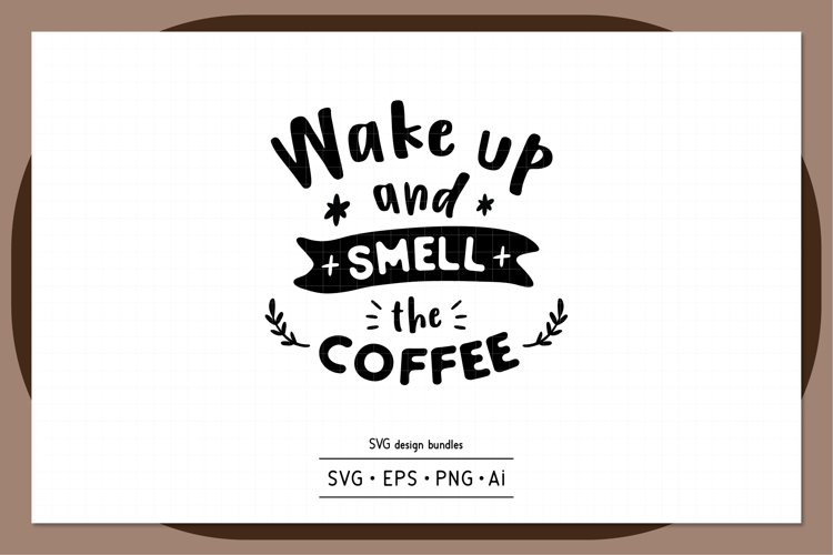 Wake up and smell the coffee SVG design bundles example image 1