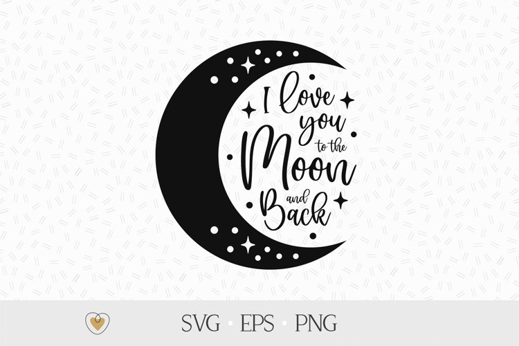 I love you to the moon and back svg, Crescent moon