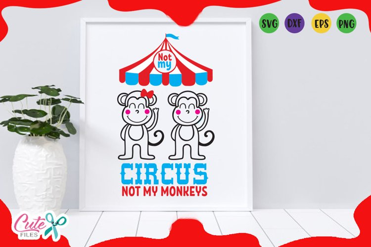 Not my circus not my monkeys, circus party svg for crafters example image 1
