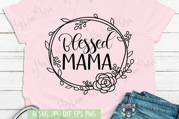 Blessed Mama svg, Girl Mom svg, Mother's Day, Cricut File example image 1