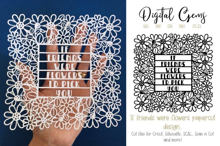 If friends were flowers paper cut design. SVG / DXF / PNG