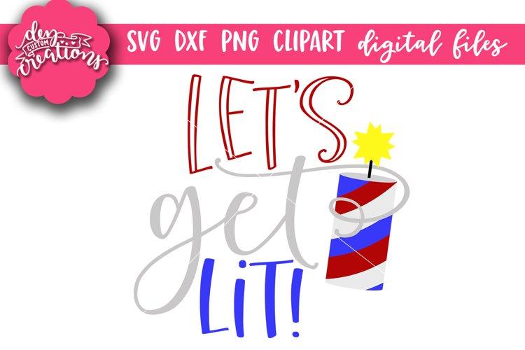 Lets Get Lit! - 4th of July design SVG, DXF, PNG cut file