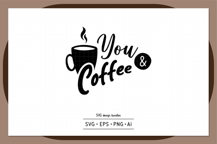 You and coffee SVG design bundles example image 1
