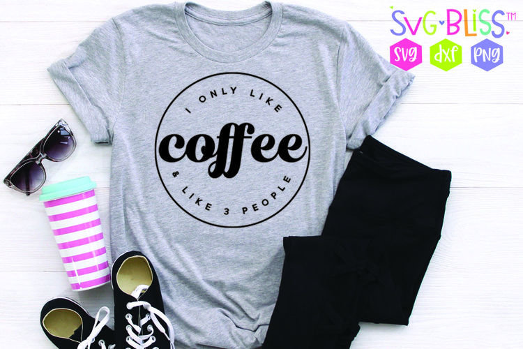I Only Like Coffee & Like 3 People- Sassy Quote SVG example image 1