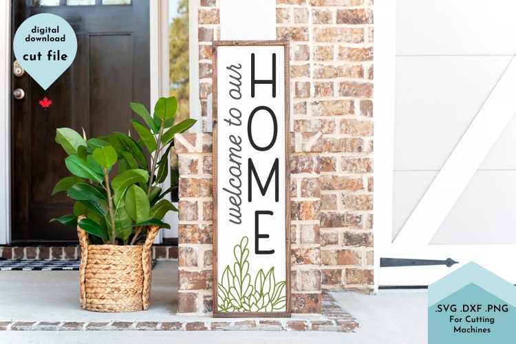 Welcome to Our Home Vertical Porch Sign SVG Cut File