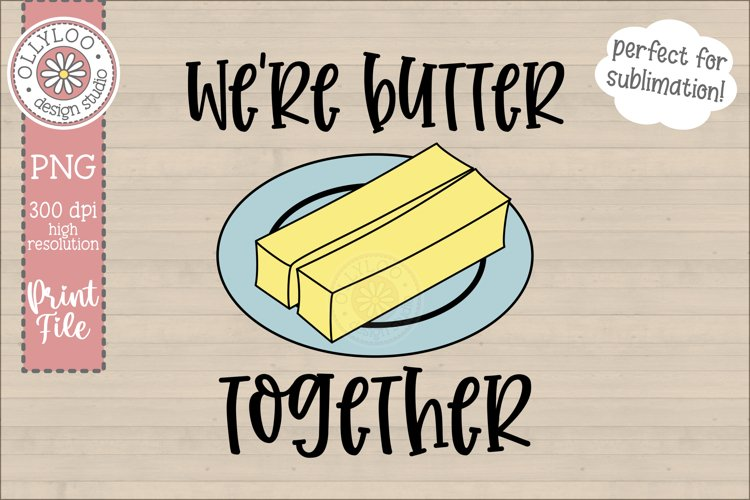 We're Butter Together | Food Pun | Sublimation PNG example image 1