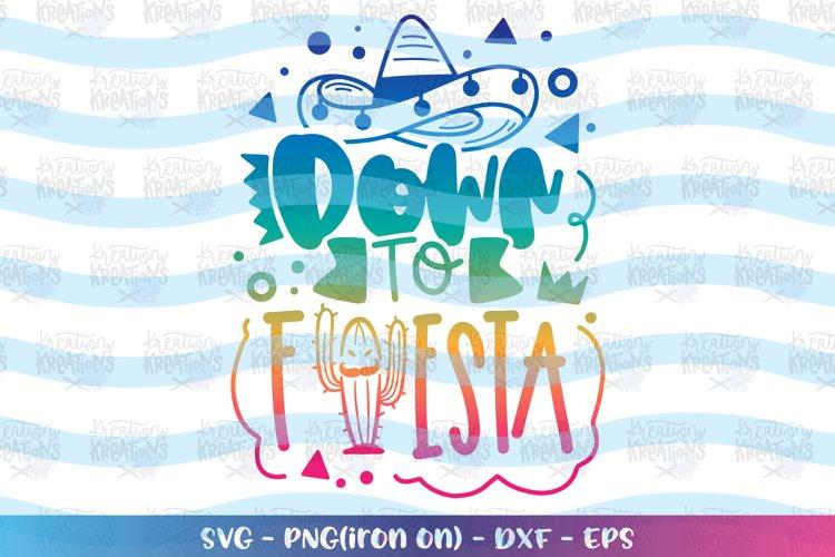 Cinco de mayo svg Down to Fiesta svg Party Latin Mexican