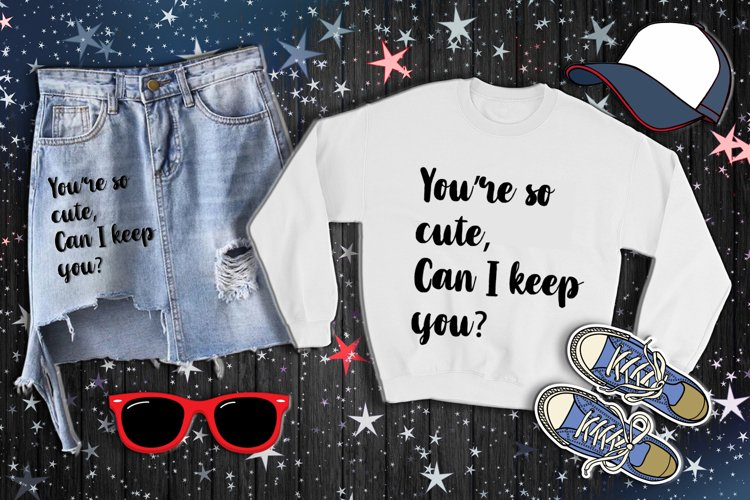 You are so cute Can I keep you AI DXF SVG EPS PNG DIGITAL example image 1