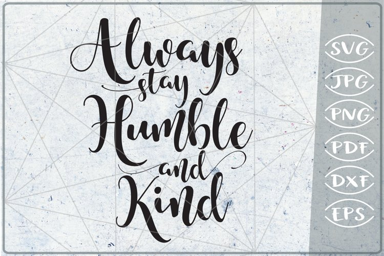 Always Stay Humble And Kind SVG Cutting File example image 1