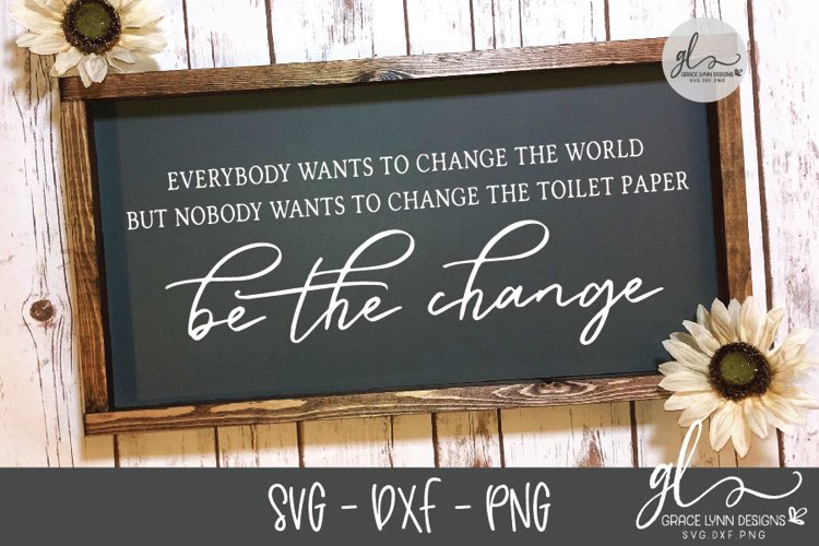 Everybody Wants To Change The World - Bathroom SVG Cut File