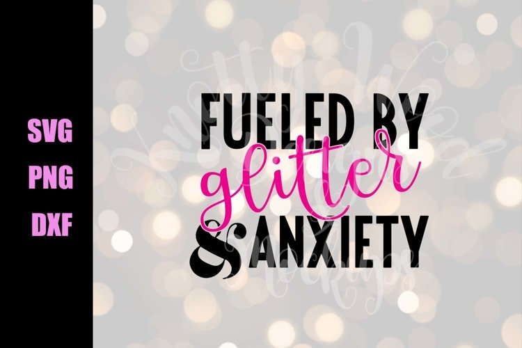 Fueled by Glitter & Anxiety SVG - Downloadable files example image 1