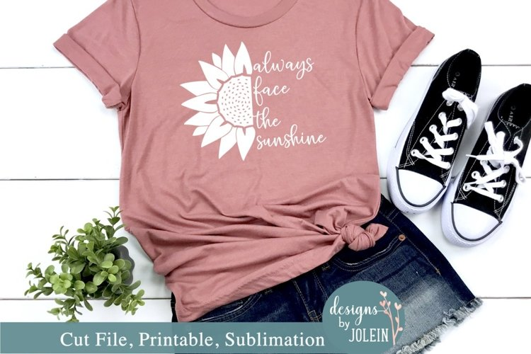 Always face the sunshine - Sunflower SVG, Sublimation, Print example image 1