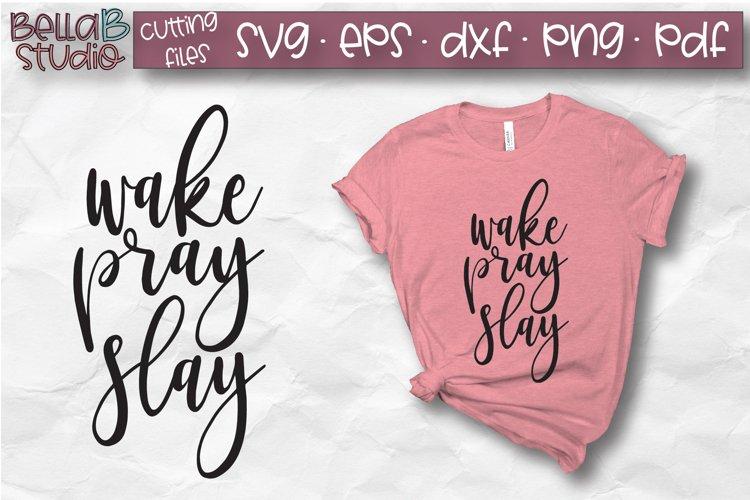 Wake Pray Slay SVG File, Christian, Slay The Day example image 1