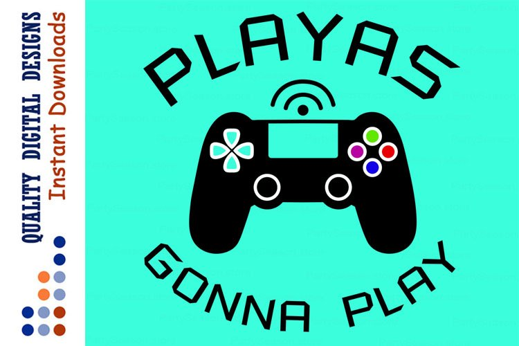 Playas Gonna Play Svg Game controller SVG Video Games Svg