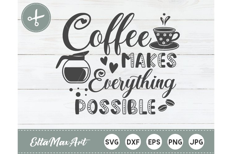 Coffee makes everything possible SVG, Coffee SVG, Coffee example image 1