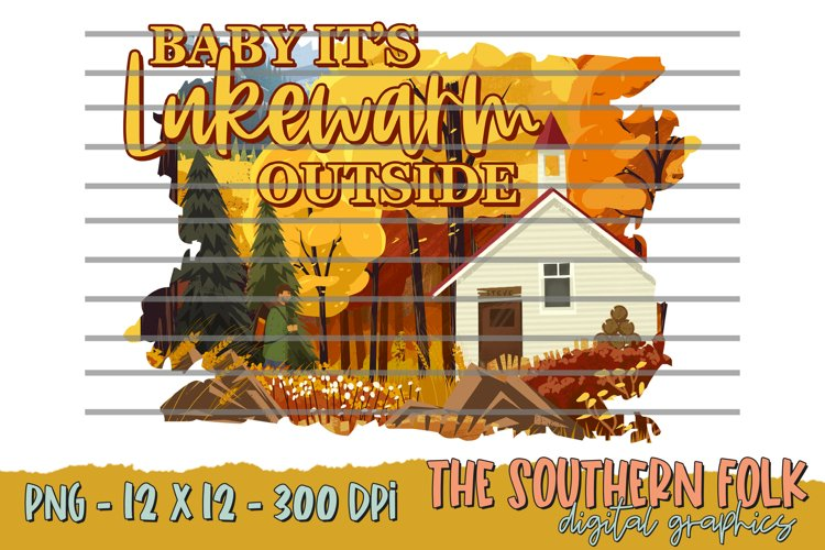 Baby Its Lukewarm Outside PNG File, Sublimation Designs